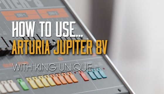 Sonic Academy How To Use Arturia Jupiter 8V with King Unique TUTORiAL